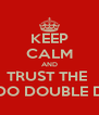 KEEP CALM AND TRUST THE  DO DOUBLE D - Personalised Poster A4 size