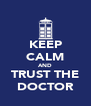 KEEP CALM AND TRUST THE DOCTOR - Personalised Poster A4 size