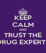 KEEP CALM AND TRUST THE DRUG EXPERTS - Personalised Poster A4 size