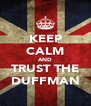 KEEP CALM AND TRUST THE DUFFMAN - Personalised Poster A4 size