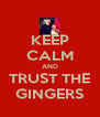 KEEP CALM AND TRUST THE GINGERS - Personalised Poster A4 size