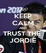 KEEP CALM AND TRUST THE  JORDIE - Personalised Poster A4 size