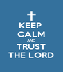 KEEP  CALM AND TRUST THE LORD - Personalised Poster A4 size