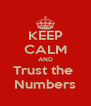 KEEP CALM AND Trust the  Numbers - Personalised Poster A4 size