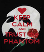KEEP CALM AND TRUST the PHANTOM - Personalised Poster A4 size