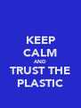 KEEP CALM AND TRUST THE PLASTIC - Personalised Poster A4 size