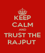 KEEP CALM AND TRUST THE RAJPUT  - Personalised Poster A4 size