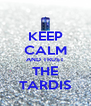 KEEP CALM AND TRUST THE TARDIS - Personalised Poster A4 size