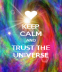 KEEP CALM AND TRUST THE UNIVERSE - Personalised Poster A4 size