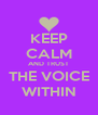 KEEP CALM AND TRUST THE VOICE WITHIN - Personalised Poster A4 size