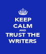 KEEP CALM AND TRUST THE WRITERS - Personalised Poster A4 size
