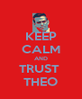 KEEP CALM AND TRUST  THEO - Personalised Poster A4 size