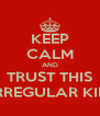 KEEP CALM AND TRUST THIS IRREGULAR KID - Personalised Poster A4 size