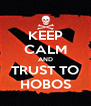 KEEP CALM AND TRUST TO HOBOS - Personalised Poster A4 size