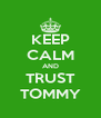 KEEP CALM AND TRUST TOMMY - Personalised Poster A4 size