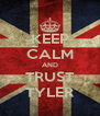 KEEP CALM AND TRUST TYLER - Personalised Poster A4 size