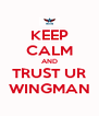 KEEP CALM AND TRUST UR WINGMAN - Personalised Poster A4 size