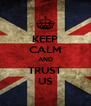 KEEP CALM AND TRUST US - Personalised Poster A4 size