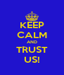 KEEP CALM AND TRUST US! - Personalised Poster A4 size