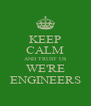 KEEP CALM AND TRUST US WE'RE ENGINEERS - Personalised Poster A4 size