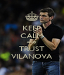 KEEP CALM AND TRUST VILANOVA - Personalised Poster A4 size