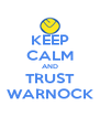 KEEP CALM AND TRUST WARNOCK - Personalised Poster A4 size