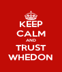 KEEP CALM AND TRUST WHEDON - Personalised Poster A4 size