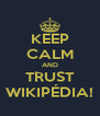 KEEP CALM AND TRUST WIKIPÉDIA! - Personalised Poster A4 size