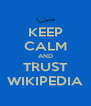 KEEP CALM AND TRUST WIKIPEDIA - Personalised Poster A4 size