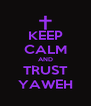 KEEP CALM AND TRUST YAWEH - Personalised Poster A4 size