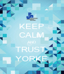 KEEP CALM AND TRUST  YORKE - Personalised Poster A4 size