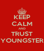KEEP CALM AND TRUST YOUNGSTER - Personalised Poster A4 size