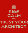 KEEP CALM AND TRUST YOUR ARCHITECT - Personalised Poster A4 size