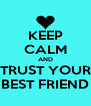 KEEP CALM AND TRUST YOUR BEST FRIEND - Personalised Poster A4 size