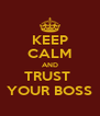 KEEP CALM AND TRUST  YOUR BOSS - Personalised Poster A4 size