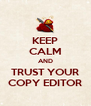 KEEP CALM AND TRUST YOUR COPY EDITOR - Personalised Poster A4 size