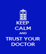 KEEP CALM AND TRUST YOUR DOCTOR - Personalised Poster A4 size