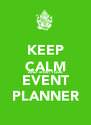 KEEP CALM AND TRUST YOUR EVENT PLANNER - Personalised Poster A4 size