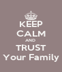 KEEP CALM AND  TRUST Your Family - Personalised Poster A4 size