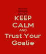 KEEP CALM AND Trust Your Goalie - Personalised Poster A4 size