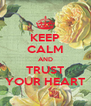 KEEP CALM AND TRUST YOUR HEART - Personalised Poster A4 size