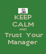 KEEP CALM AND  Trust  Your Manager - Personalised Poster A4 size