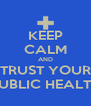 KEEP CALM AND TRUST YOUR PUBLIC HEALTH - Personalised Poster A4 size