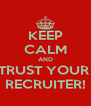 KEEP CALM AND TRUST YOUR  RECRUITER! - Personalised Poster A4 size