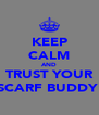 KEEP CALM AND TRUST YOUR SCARF BUDDY  - Personalised Poster A4 size
