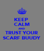 KEEP  CALM AND TRUST YOUR SCARF BUUDY - Personalised Poster A4 size