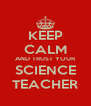 KEEP CALM AND TRUST YOUR SCIENCE TEACHER - Personalised Poster A4 size