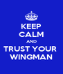 KEEP CALM AND TRUST YOUR  WINGMAN - Personalised Poster A4 size