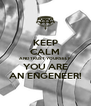 KEEP CALM AND TRUST YOURSELF YOU ARE AN ENGENEER! - Personalised Poster A4 size