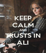 KEEP CALM AND TRUSTS IN ALI - Personalised Poster A4 size